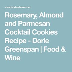 Rosemary, Almond and Parmesan Cocktail Cookies Recipe  - Dorie Greenspan   Food & Wine