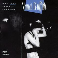 One Fair Summer Evening ~ Nanci Griffith, http://www.amazon.com/dp/B000002PID/ref=cm_sw_r_pi_dp_7Tytrb1QNC2T3
