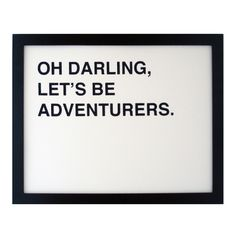 Oh Darling, Let's Be Adventurers Print