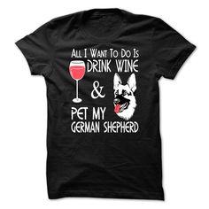 Drink Wine and Pet My German Sheperd T-Shirts, Hoodies, Sweaters