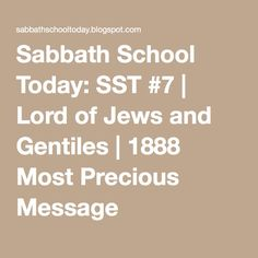 Sabbath School Today: SST #7 | Lord of Jews and Gentiles | 1888 Most Precious Message