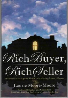Rich Buyer, Rich Seller!: The Real Estate Agents' Guide to Marketing Luxury Home