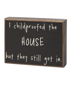 'Childproofed the House' Box Sign