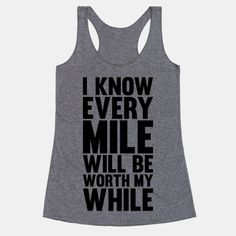 I Know Every Mile Will Be Worth My... | T-Shirts, Tank Tops, Sweatshirts and Hoodies | HUMAN