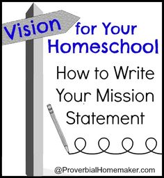 Vision for Your Homeschool: How to Write Your Mission Statement by ProverbialHomemaker.com