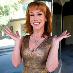 Kathy Griffin. D list and not afraid to say so!