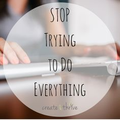 Stop Trying to Do Everything | Create & Thrive