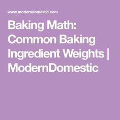 Baking Math: Common Baking Ingredient Weights   ModernDomestic