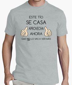 Camiseta Este tío se casa aprovecha ahora (letras negras)
