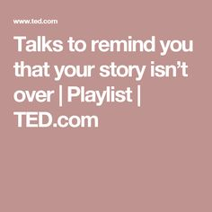 Talks to remind you that your story isn't over | Playlist | TED.com