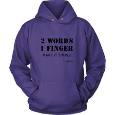 Funny Adult Joke Offensive Design 2 Words 1 Finger Cool Positive Modern Design Urban Aggressive Rude Fuck Finger College Student Humor Unisex Hoodie by Egoteest Egoteest will save you from unwanted en