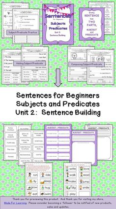 Subjects and Predicates Unit 2: Sentence Building...….continues practice with subjects and predicates, further developing the knowledge that every sentence must have two parts. $