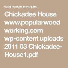 Chickadee House    www.popularwoodworking.com wp-content uploads 2011 03 Chickadee-  House1.pdf