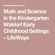 Math and Science in the Kindergarten Waldorf Early Childhood Settings – LifeWays