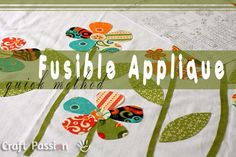 Quick fusible appliqué method from CraftPassion In this tutorial, my applique patterns are in mirror image. If you can't get the patterns in mirror orientation, just flip the printed pattern over and use the wrong side (be sure you are able to see the patterns clearly from the wrong side).