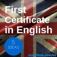 5 Ideas para Estudiar Online y Mejorar tus Resultados en el First Certificate (FCE) de Cambridge.