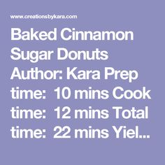 Baked Cinnamon Sugar Donuts Author: Kara Prep time:  10 mins Cook time:  12 mins Total time:  22 mins Yield: 6 donuts   Ingredients 3/4 cup flour 2 Tbsp cornstarch 1/3 cup sugar 1 tsp baking powder 1/2 tsp salt 1/2 tsp cinnamon 1/4 tsp nutmeg 1/3 cup buttermilk 1 egg 1 Tbsp melted butter 1 tsp vanilla For topping: 3 Tbsp melted butter 1/2 cup sugar + 1 tsp cinnamon (mixed together) Instructions Whisk together flour, cornstarch, sugar, baking powder, salt, cinnamon, and nutmeg in a mixing…