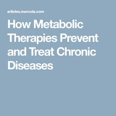 How Metabolic Therapies Prevent and Treat Chronic Diseases