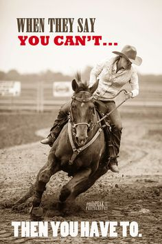 "*** ""When they say you can't, then you have to."" Cowgirl and horse. Cowgirl Quote, Cowgirl And Horse, Horse Love, Horse Girl, Cowboy Art, Rodeo Quotes, Equestrian Quotes, Hunting Quotes, Cowboy Quotes"