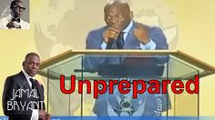 Dr Jamal H Bryant 2015, No Time to be unprepared Dr Jamal H Bryant sermons