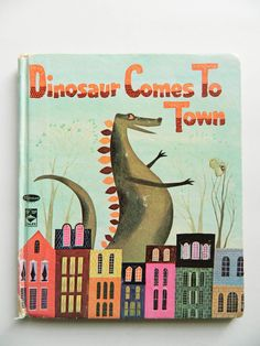 Dinosaur comes to town 50's children's book