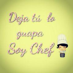 Deja tu lo guapa ... soy Chef!!!!