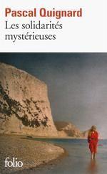 Pascal Quignard - Les solidarités mystèrieuses : Découvrir, lire et acheter en ligne sur le site de la librairie Le Chat Pitre