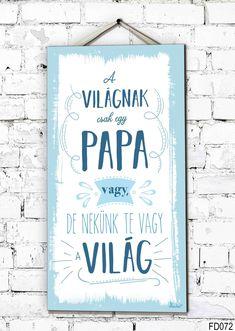 Fali Dekor tábla - Ajándék Nagypapának A világnak csak egy papa vagy, de nekünk te vagy a világ.   Dekor tábla nagypapának ajándékba bármilyen alkalomra, szülinapi, névnapi,karácsonyi, apák napjára.  A Dekor tábla ajándéktárgy anyaga fa, mérete 46,5 cm x 25 cm x 0,5 cm Signs, Birthday, Home Decor, Birthdays, Decoration Home, Room Decor, Shop Signs, Home Interior Design, Dirt Bike Birthday