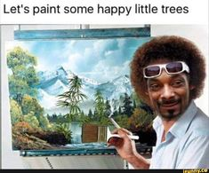 let's paint some happy little trees dogg Stoner Meme, Stoner Art, Happy Little Trees, Weed Humor, Weed Jokes, Snoop Dogg, Snoop Dog Meme, Morning Humor, Twisted Humor
