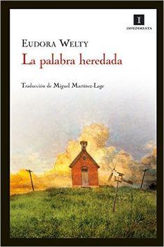 La palabra heredada: Mis inicios como escritora Impedimenta: Amazon.es: Eudora Welty, Miguel Martínez Lage: Libros