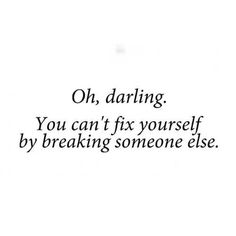 """Oh, darling. You can't fix yourself by breaking someone else.""  ""Oh, querido. No puedes arreglarte a ti mismo rompiendo a otra persona."" #quotes #frases"