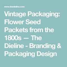 Vintage Packaging: Flower Seed Packets from the 1800s — The Dieline - Branding & Packaging Design