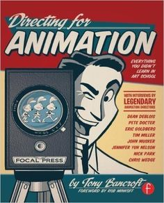Directing for Animation: Everything You Didn't Learn in Art School by Bancroft, Tony Published by Focal Press 1st (first) edition (2013) Paperback: Amazon.co.uk: Tony Bancroft: Books