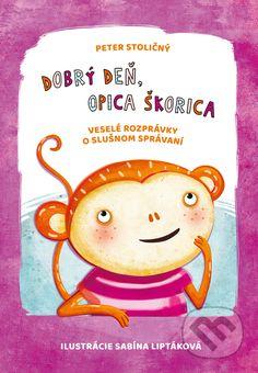 Martinus.sk > Knihy: Dobrý deň, opica Škorica (Peter Stoličný, Sabína Liptáková (ilustrátor))