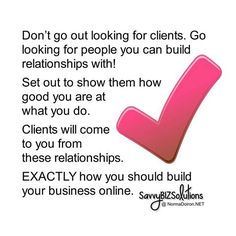 Photo: Here is some of the best advice for building your client base...