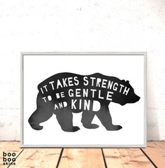 """It takes strength to be gentle and kind."""
