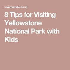 8 Tips for Visiting Yellowstone National Park with Kids
