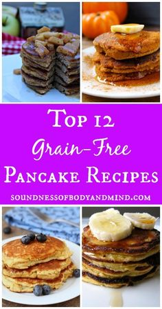 Top 12 Grain-Free Pancake Recipes   http://soundnessofbodyandmind.com/