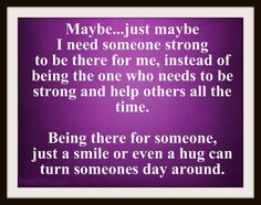 I need someone strong to be there for me All Quotes, Cute Quotes, Great Quotes, Famous Quotes, Crohns Awareness, Inspirational Quotes About Love, Need Someone, Meaning Of Life, Truth Hurts