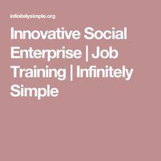 Innovative Social Enterprise   Job Training   Infinitely Simple