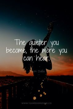 """Inspirational Quotes // """"The quieter you become, the more you can hear."""" - Ram Dass"""