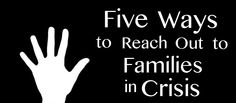 Five Ways to Reach Out to Families in Crisis