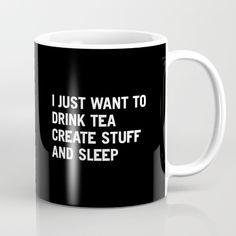 I just want to drink tea create stuff and sleep Mug by WORDS BRAND™