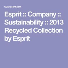 Esprit :: Company :: Sustainability :: 2013 Recycled Collection by Esprit  http://www.ecouterre.com/esprit-fetes-third-recycled-clothing-collection/esprit-recycled-redress-6/