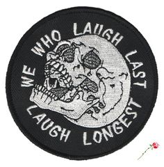"Laugh Last Patch Show them all who laughs last. 3"" round 50% embroidered patch with iron-on backing and heavy merrowed edge. Iron or sew onto..."