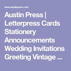 Austin Press | Letterpress Cards Stationery Announcements Wedding Invitations Greeting Vintage Classic Letter Press | San Francisco