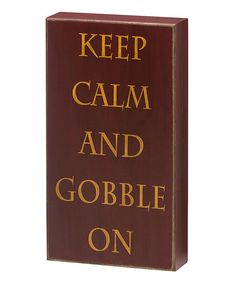 Take a look at the 'Keep Calm and Gobble On' Box Sign on #zulily today!