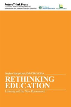 Rethinking Education - Learning and the New Renaissance by Stephen Murgatroyd. $9.44. Publisher: futureTHINK Press (December 11, 2011). 250 pages
