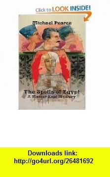 The Spoils of Egypt (Mamur Zapt Mysteries) (9781590580585) Michael Pearce , ISBN-10: 1590580583  , ISBN-13: 978-1590580585 ,  , tutorials , pdf , ebook , torrent , downloads , rapidshare , filesonic , hotfile , megaupload , fileserve