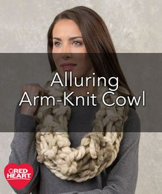 Alluring Arm Knit Cowl Free Knitting Pattern in Red Heart Yarns - Super bulky yarn means this cowl is super-fast to knit! Using yours arms instead of knitting needles gives you a cowl that is soft and looks fantastic! This only takes one ball, making it a wonderful gift cowl.